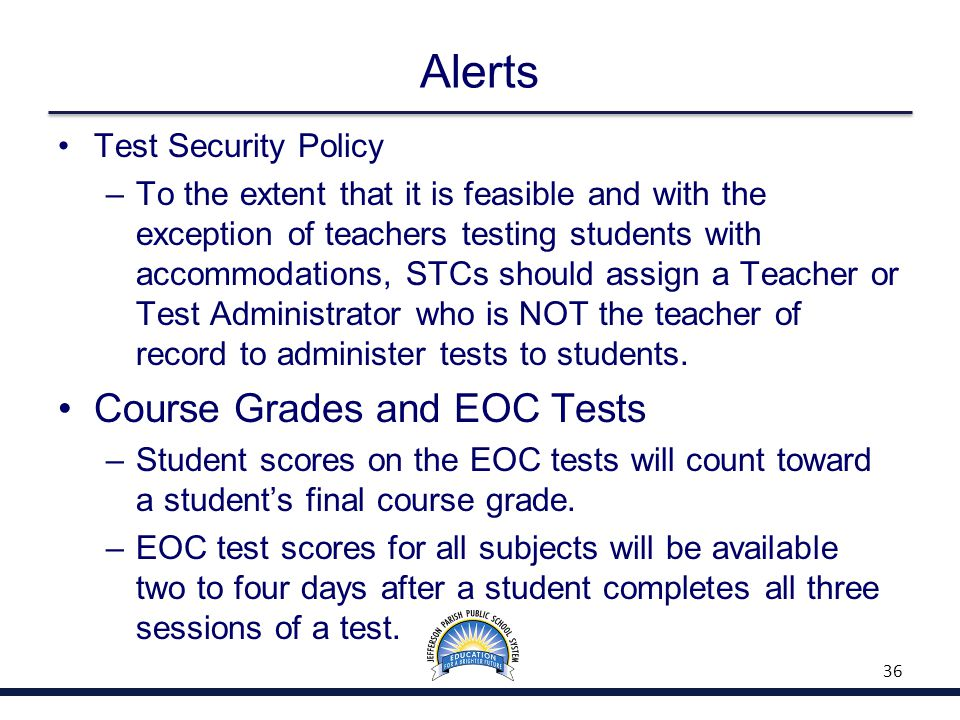 Alerts Test Security Policy –To the extent that it is feasible and with the exception of teachers testing students with accommodations, STCs should as