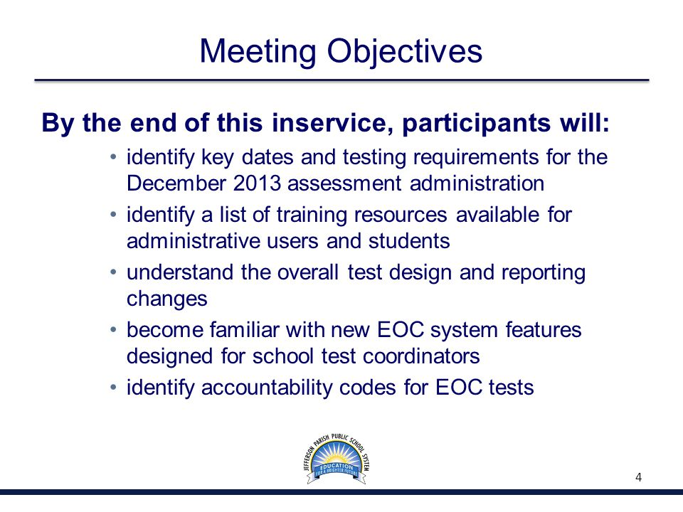 Meeting Objectives By the end of this inservice, participants will: identify key dates and testing requirements for the December 2013 assessment administration identify a list of training resources available for administrative users and students understand the overall test design and reporting changes become familiar with new EOC system features designed for school test coordinators identify accountability codes for EOC tests 4