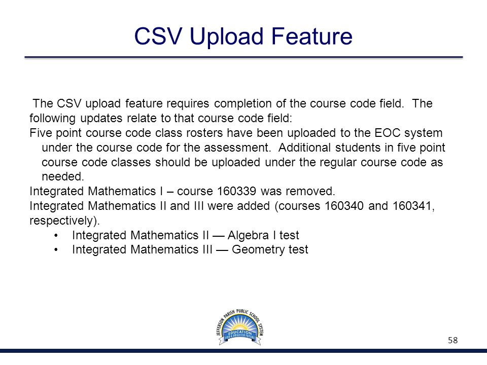 CSV Upload Feature 58 The CSV upload feature requires completion of the course code field.