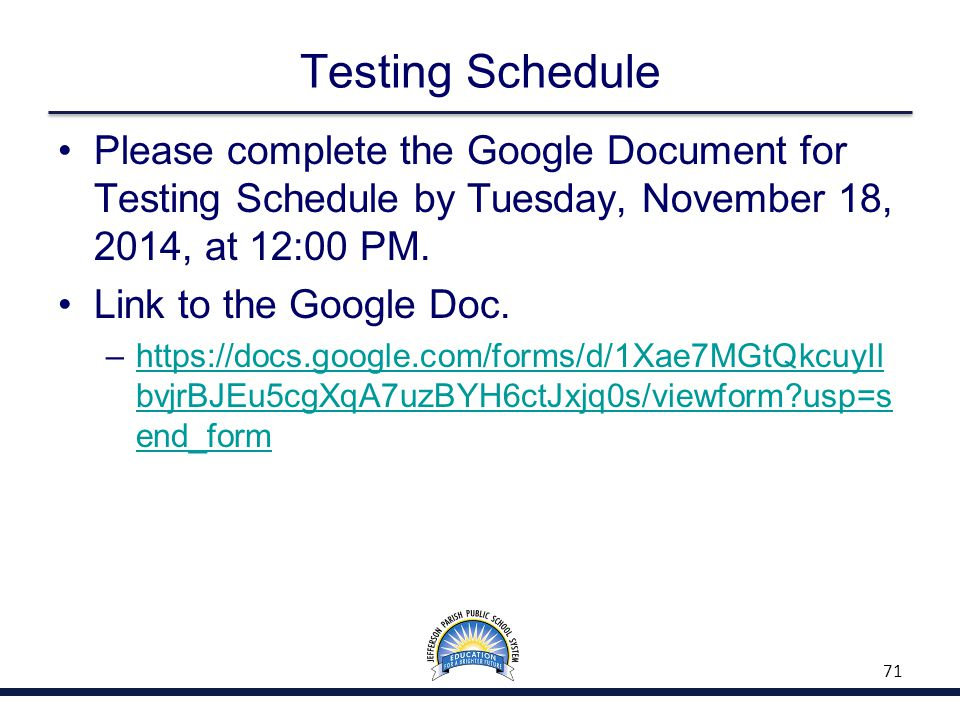 Testing Schedule Please complete the Google Document for Testing Schedule by Tuesday, November 18, 2014, at 12:00 PM. Link to the Google Doc. –https:/