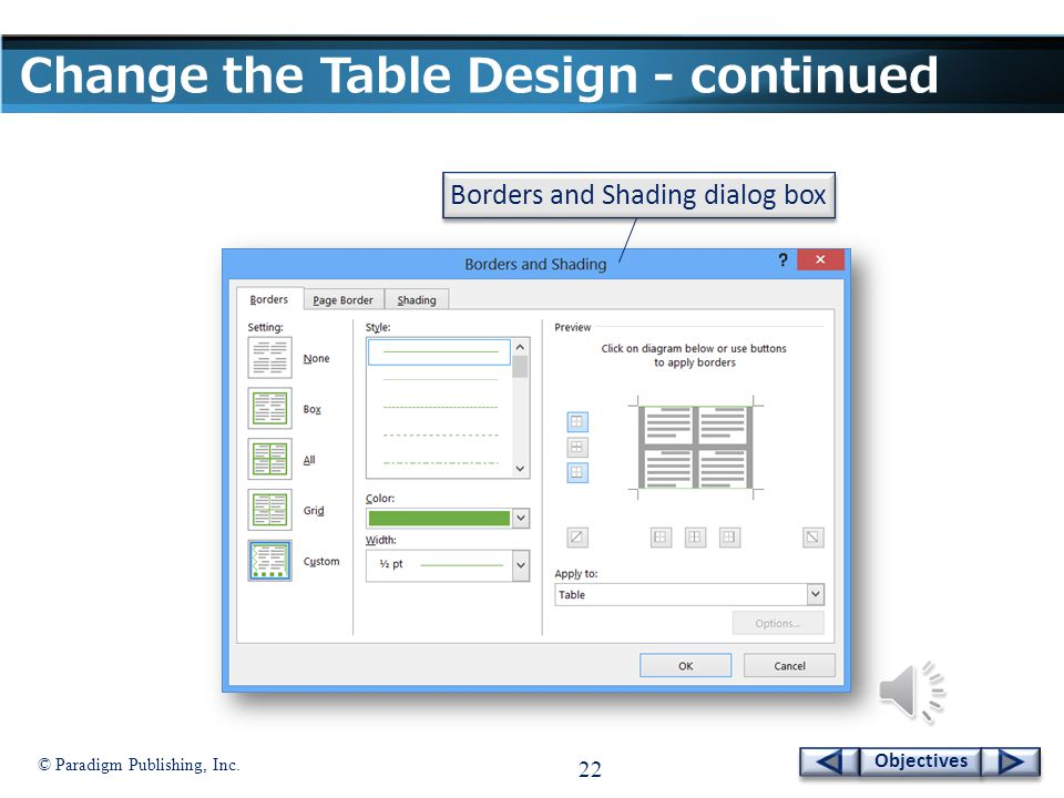 © Paradigm Publishing, Inc. 21 Objectives Change the Table Design - continued To apply a border style to a table: 1. Click the TABLE TOOLS DESIGN tab.