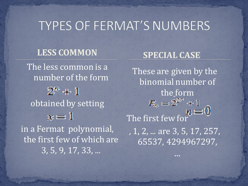 LESS COMMON The less common is a number of the form obtained by setting in a Fermat polynomial, the first few of which are 3, 5, 9, 17, 33,...