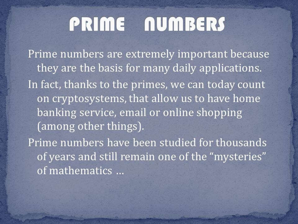 Prime numbers are extremely important because they are the basis for many daily applications.