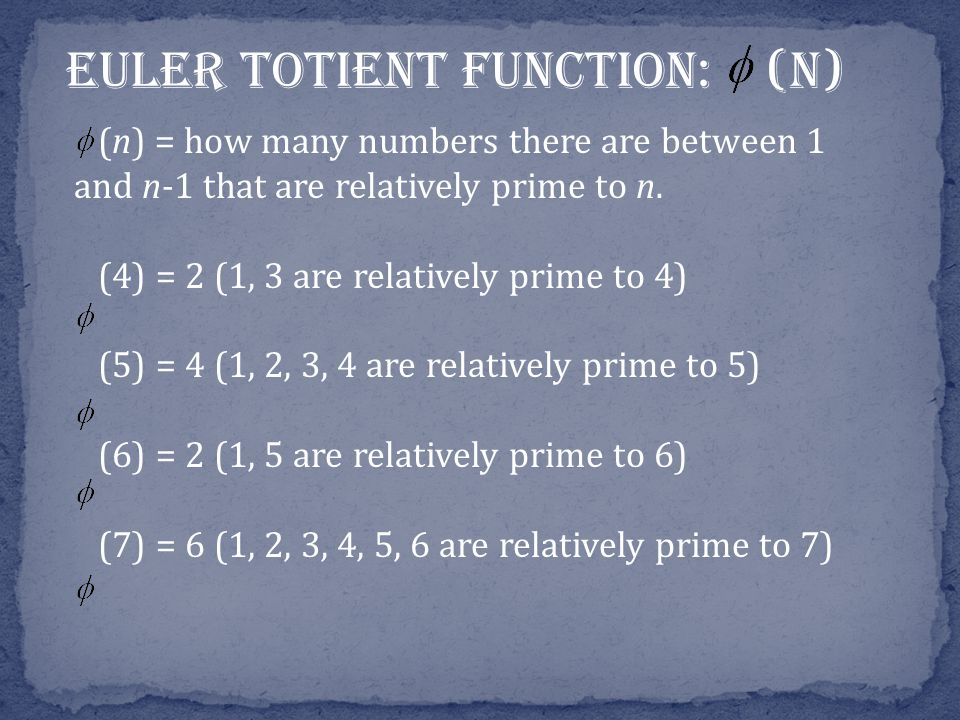 Euler Totient Function: (n) (n) = how many numbers there are between 1 and n-1 that are relatively prime to n.