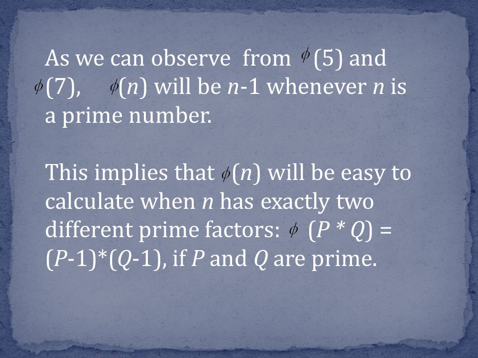 As we can observe from (5) and (7), (n) will be n-1 whenever n is a prime number.