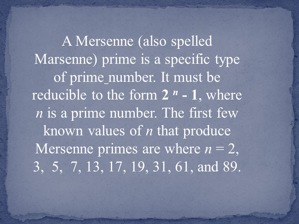 A Mersenne (also spelled Marsenne) prime is a specific type of prime number.