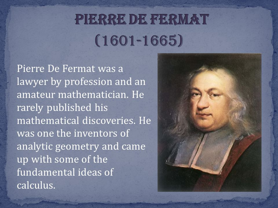 Pierre De Fermat was a lawyer by profession and an amateur mathematician.