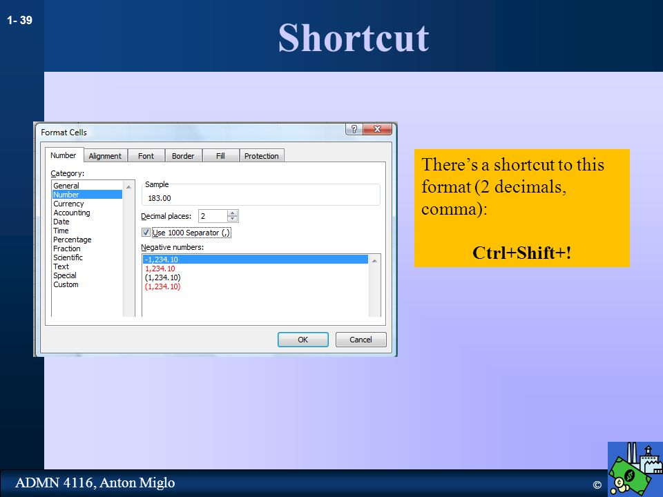 1- 39 © ADMN 4116, Anton Miglo Shortcut There's a shortcut to this format (2 decimals, comma): Ctrl+Shift+!