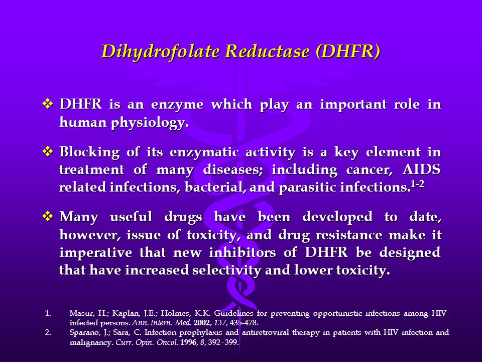 Dihydrofolate Reductase (DHFR)  DHFR is an enzyme which play an important role in human physiology.