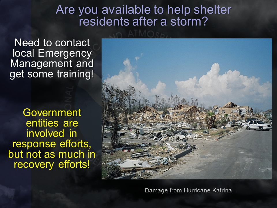 Are you available to help shelter residents after a storm? Need to contact local Emergency Management and get some training! Government entities are i