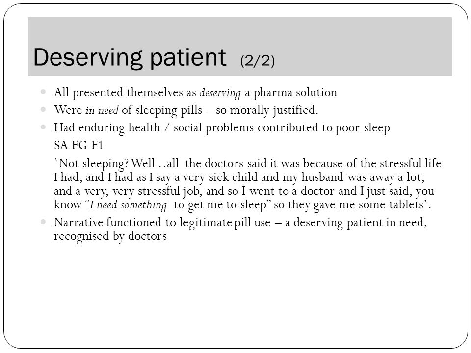 Deserving patient (2/2) All presented themselves as deserving a pharma solution Were in need of sleeping pills – so morally justified.