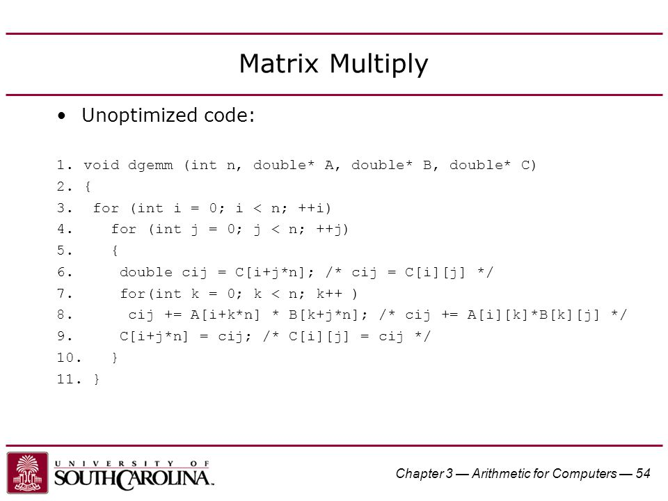 Matrix Multiply Unoptimized code: 1. void dgemm (int n, double* A, double* B, double* C) 2.