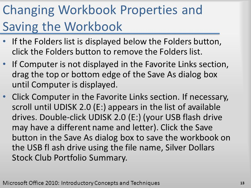 Changing Workbook Properties and Saving the Workbook If the Folders list is displayed below the Folders button, click the Folders button to remove the