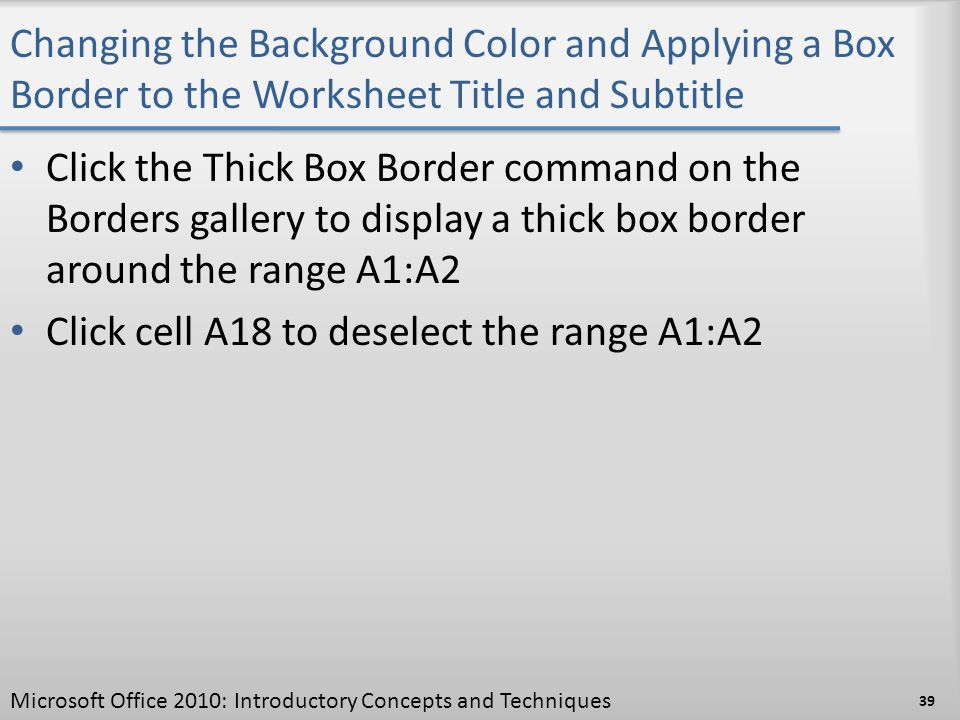 Changing the Background Color and Applying a Box Border to the Worksheet Title and Subtitle Click the Thick Box Border command on the Borders gallery