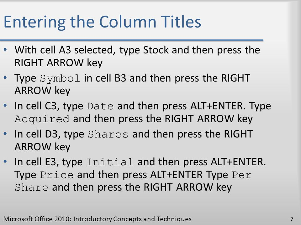 Entering the Column Titles With cell A3 selected, type Stock and then press the RIGHT ARROW key Type Symbol in cell B3 and then press the RIGHT ARROW