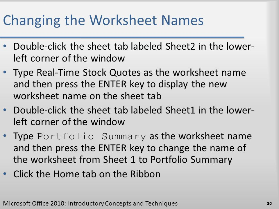 Changing the Worksheet Names Double-click the sheet tab labeled Sheet2 in the lower- left corner of the window Type Real-Time Stock Quotes as the work