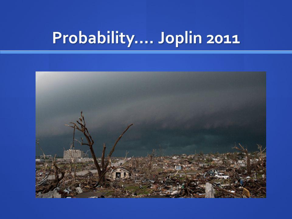 Probability…. Joplin 2011