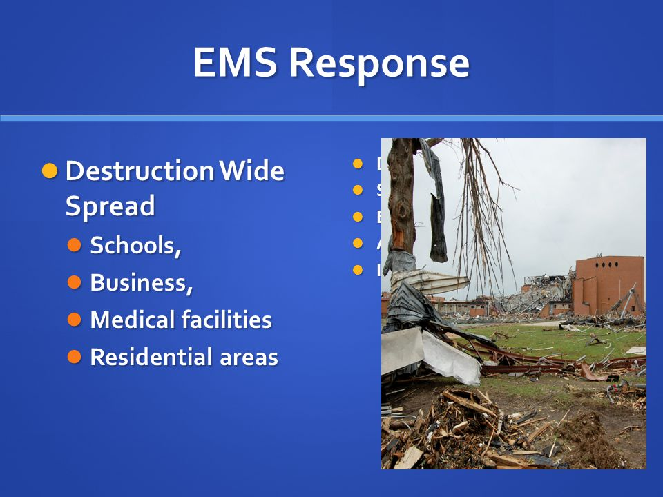 EMS Response Destruction Wide Spread Destruction Wide Spread Schools, Schools, Business, Business, Medical facilities Medical facilities Residential a