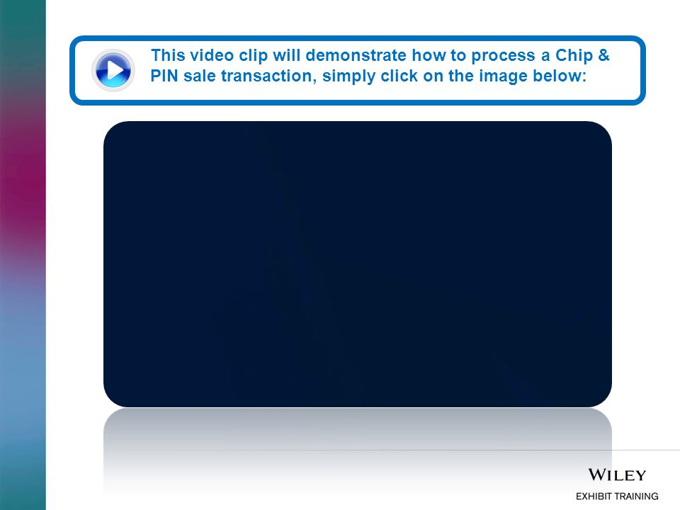 This video clip will demonstrate how to process a Chip & PIN sale transaction, simply click on the image below: