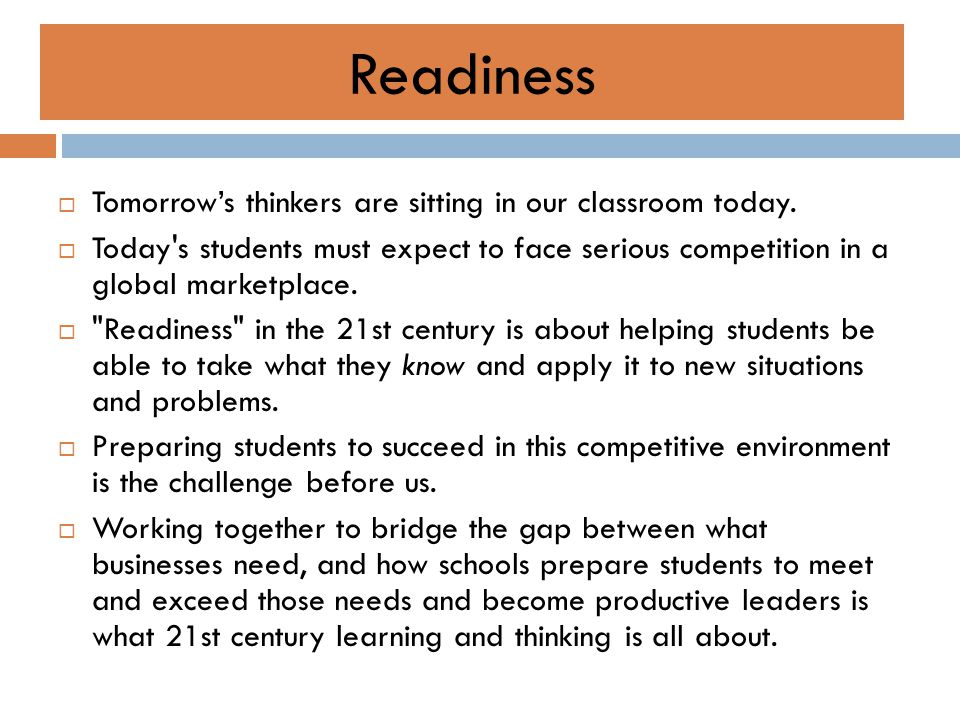 Readiness  Tomorrow's thinkers are sitting in our classroom today.  Today's students must expect to face serious competition in a global marketplace