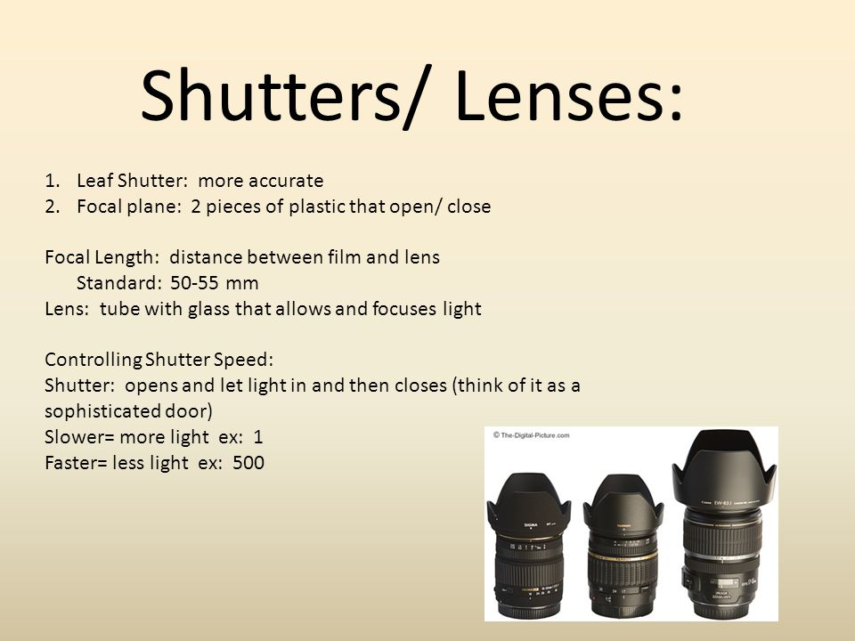 Shutters/ Lenses: 1.Leaf Shutter: more accurate 2.Focal plane: 2 pieces of plastic that open/ close Focal Length: distance between film and lens Stand