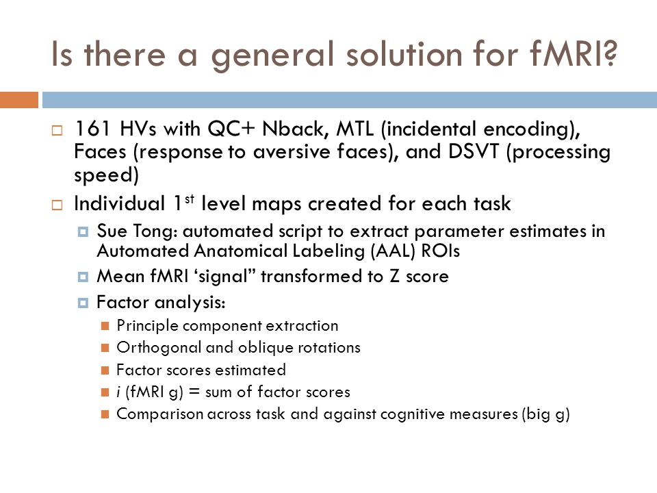 Is there a general solution for fMRI?  161 HVs with QC+ Nback, MTL (incidental encoding), Faces (response to aversive faces), and DSVT (processing sp