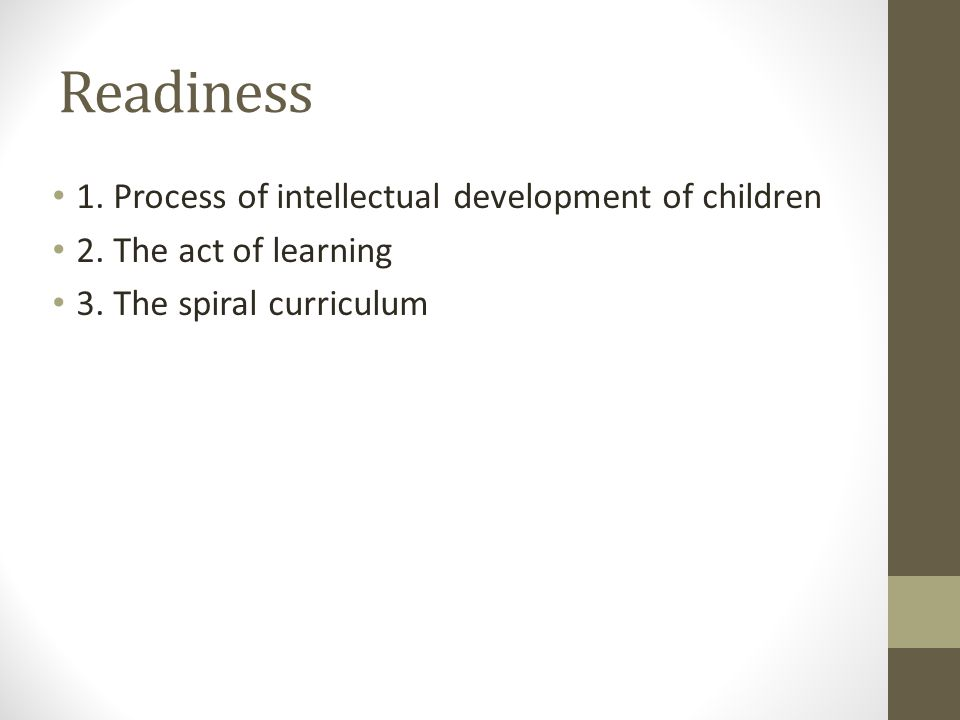 Readiness 1. Process of intellectual development of children 2.