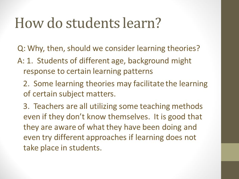 How do students learn. Q: Why, then, should we consider learning theories.