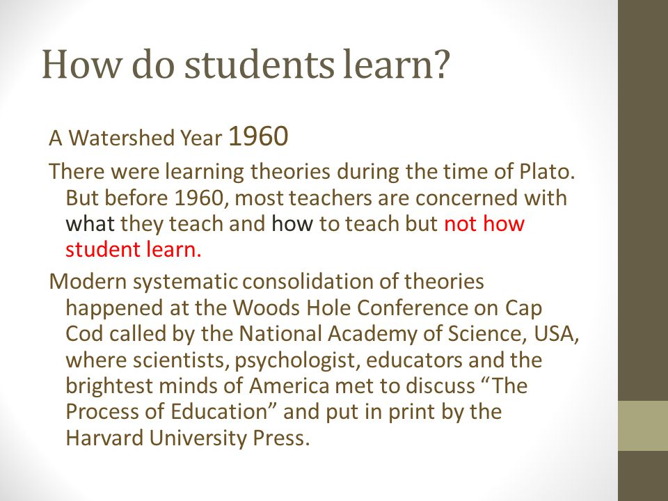 How do students learn. A Watershed Year 1960 There were learning theories during the time of Plato.