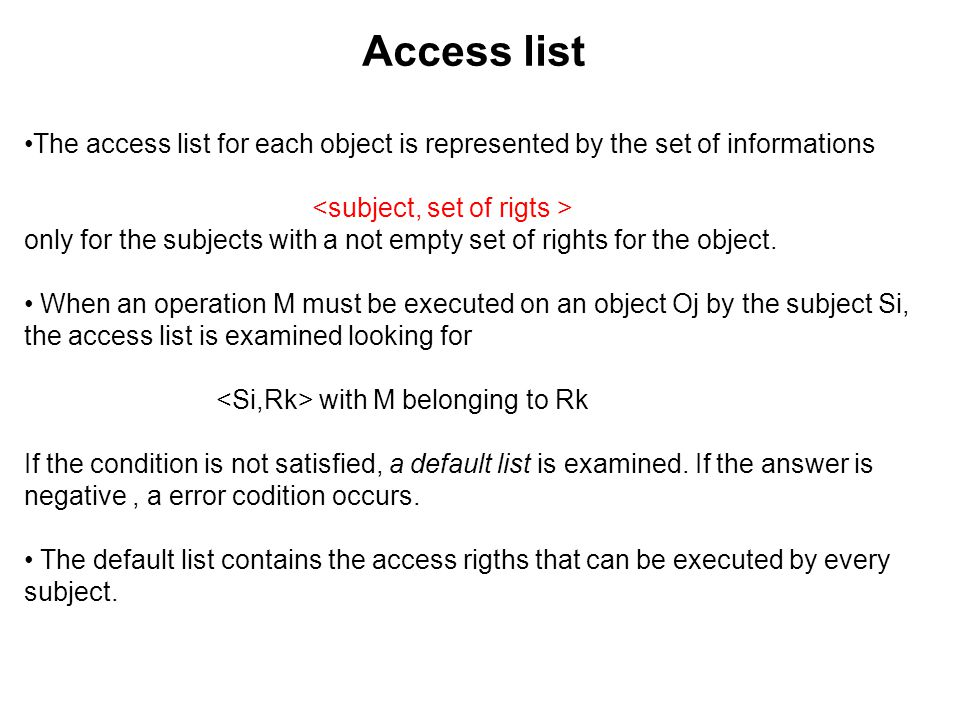 Access list The access list for each object is represented by the set of informations only for the subjects with a not empty set of rights for the object.
