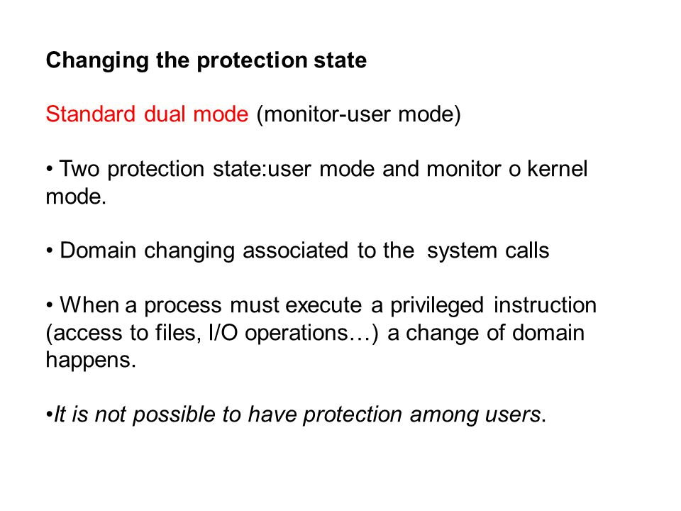 Changing the protection state Standard dual mode (monitor-user mode) Two protection state:user mode and monitor o kernel mode.