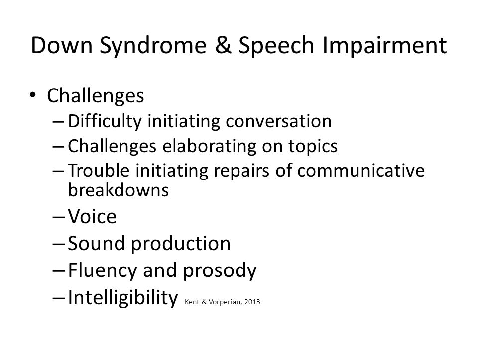 Down Syndrome & Speech Impairment Challenges – Difficulty initiating conversation – Challenges elaborating on topics – Trouble initiating repairs of c