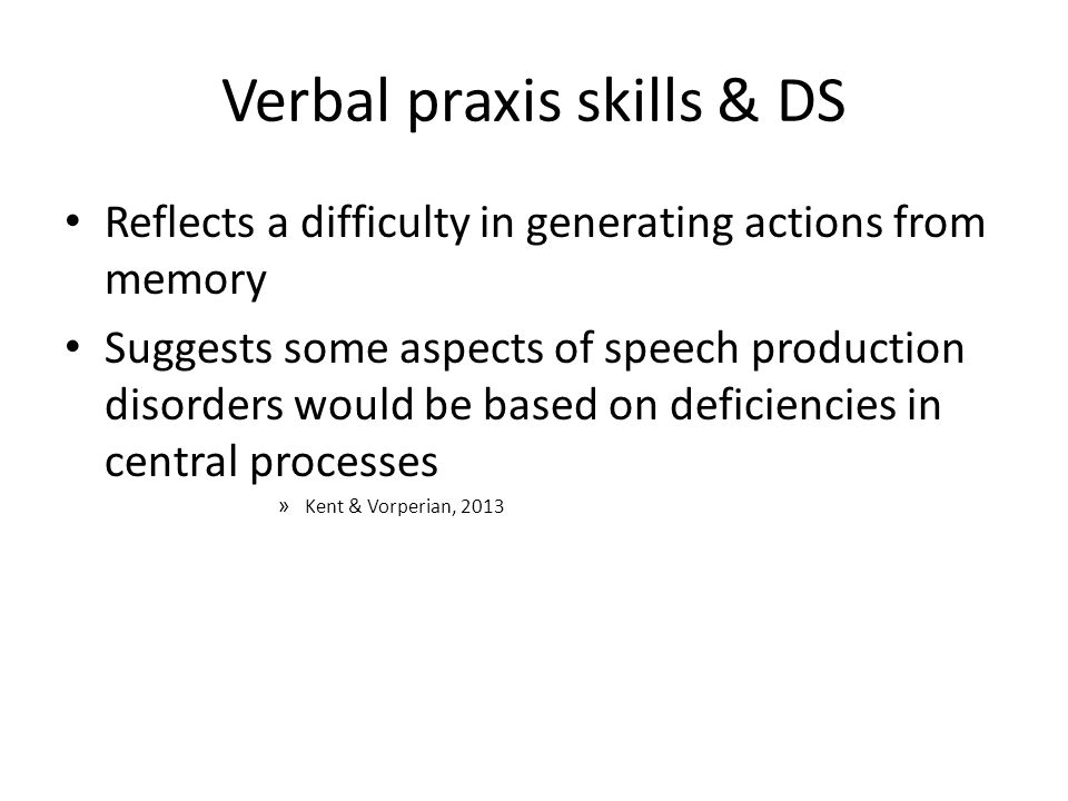 Verbal praxis skills & DS Reflects a difficulty in generating actions from memory Suggests some aspects of speech production disorders would be based