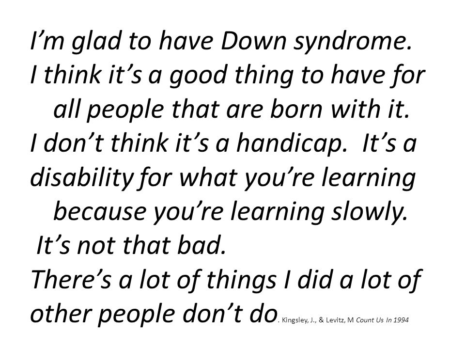I'm glad to have Down syndrome.