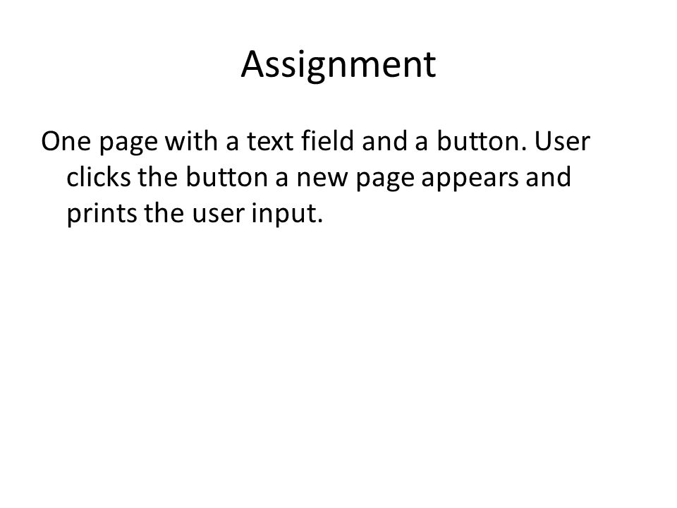 Assignment One page with a text field and a button. User clicks the button a new page appears and prints the user input.
