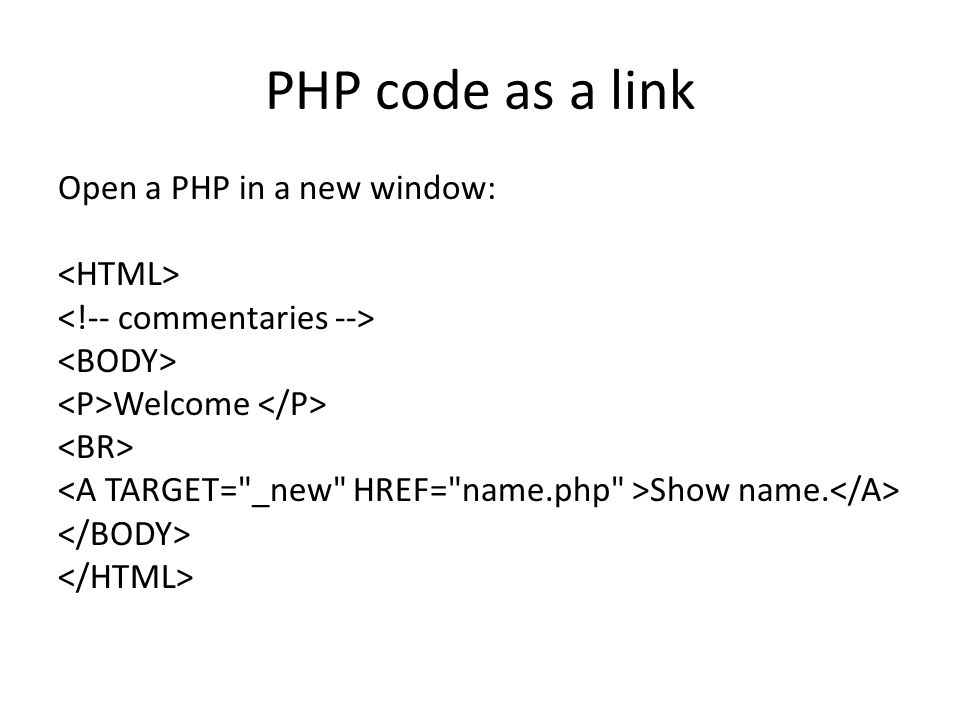 PHP code as a link Open a PHP in a new window: Welcome Show name.