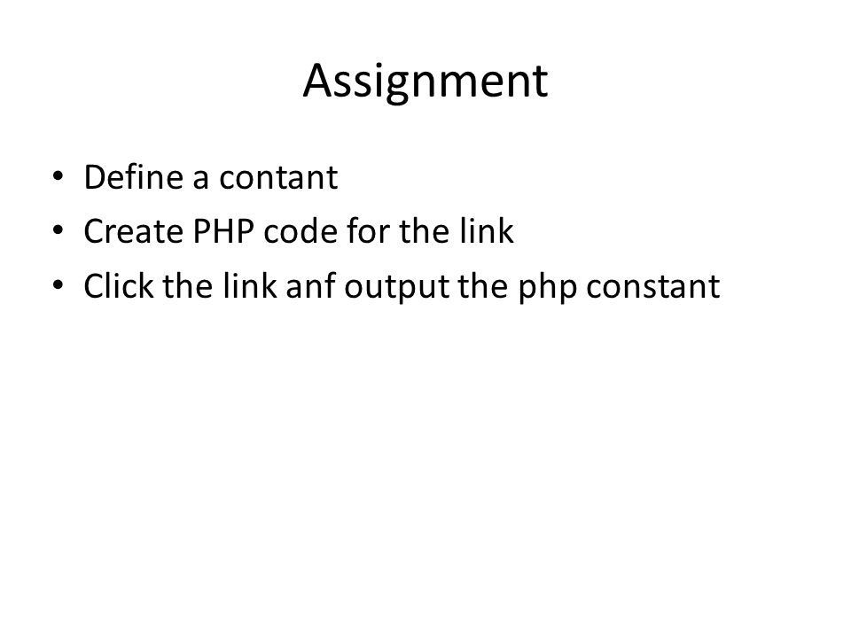 Assignment Define a contant Create PHP code for the link Click the link anf output the php constant