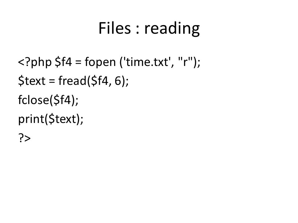 Files : reading <?php $f4 = fopen ('time.txt',