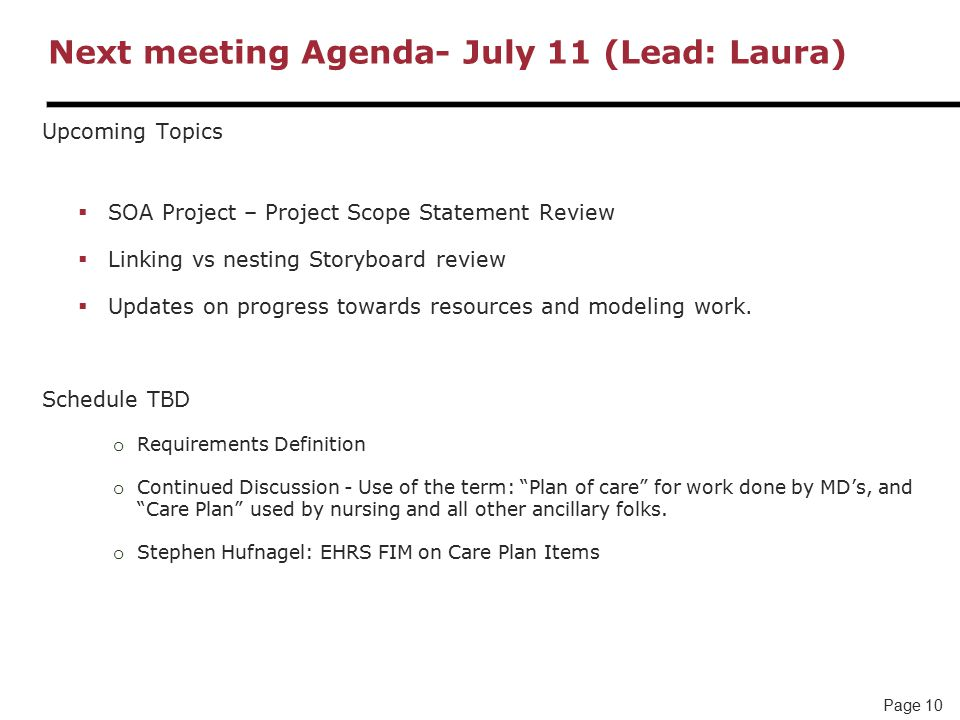Page 10 Next meeting Agenda- July 11 (Lead: Laura) Upcoming Topics  SOA Project – Project Scope Statement Review  Linking vs nesting Storyboard review  Updates on progress towards resources and modeling work.