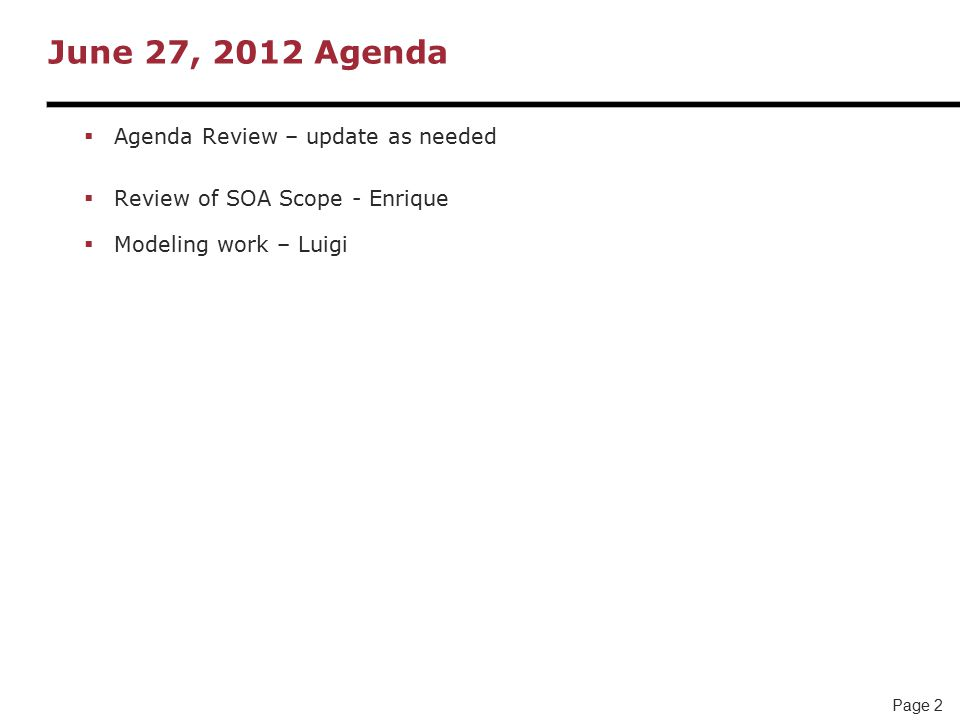 Page 2 June 27, 2012 Agenda  Agenda Review – update as needed  Review of SOA Scope - Enrique  Modeling work – Luigi