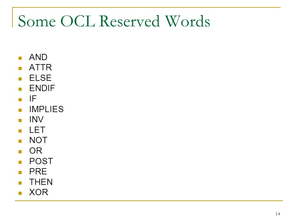 14 Some OCL Reserved Words AND ATTR ELSE ENDIF IF IMPLIES INV LET NOT OR POST PRE THEN XOR