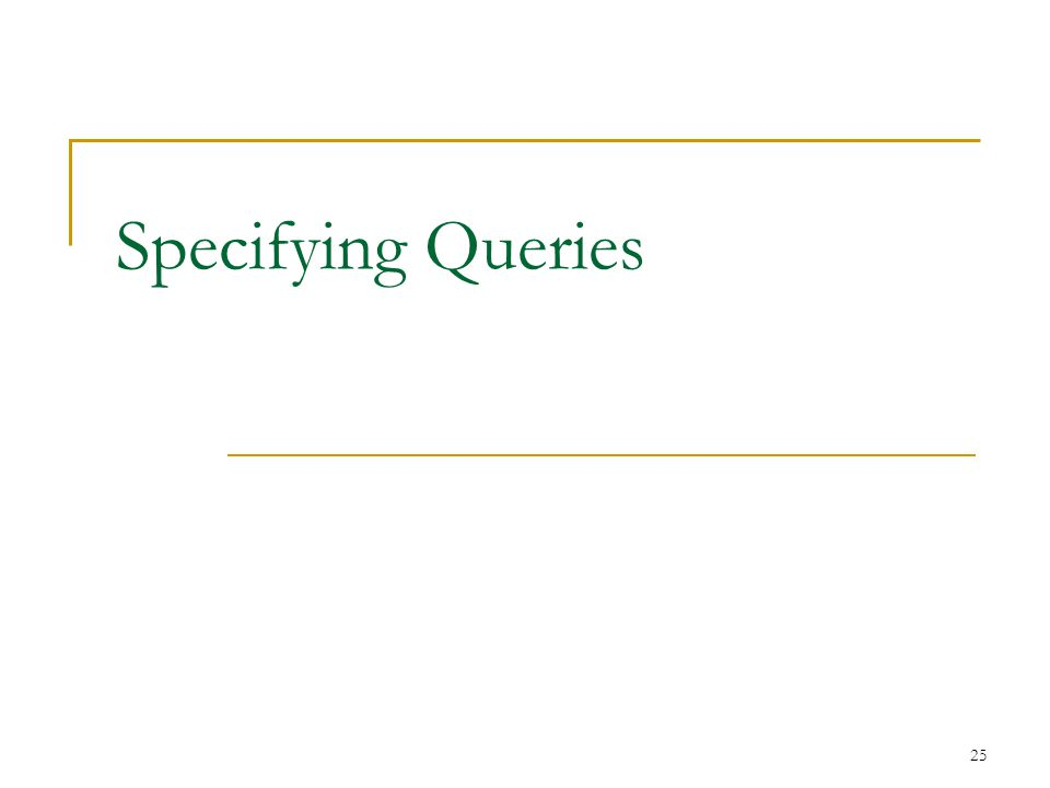 25 Specifying Queries