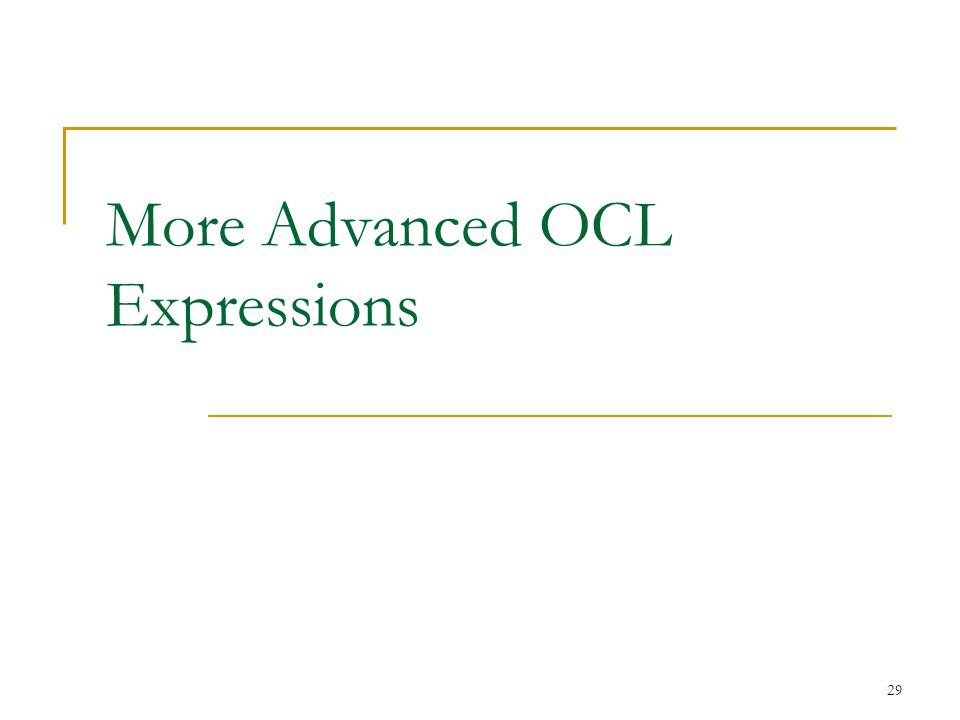 29 More Advanced OCL Expressions