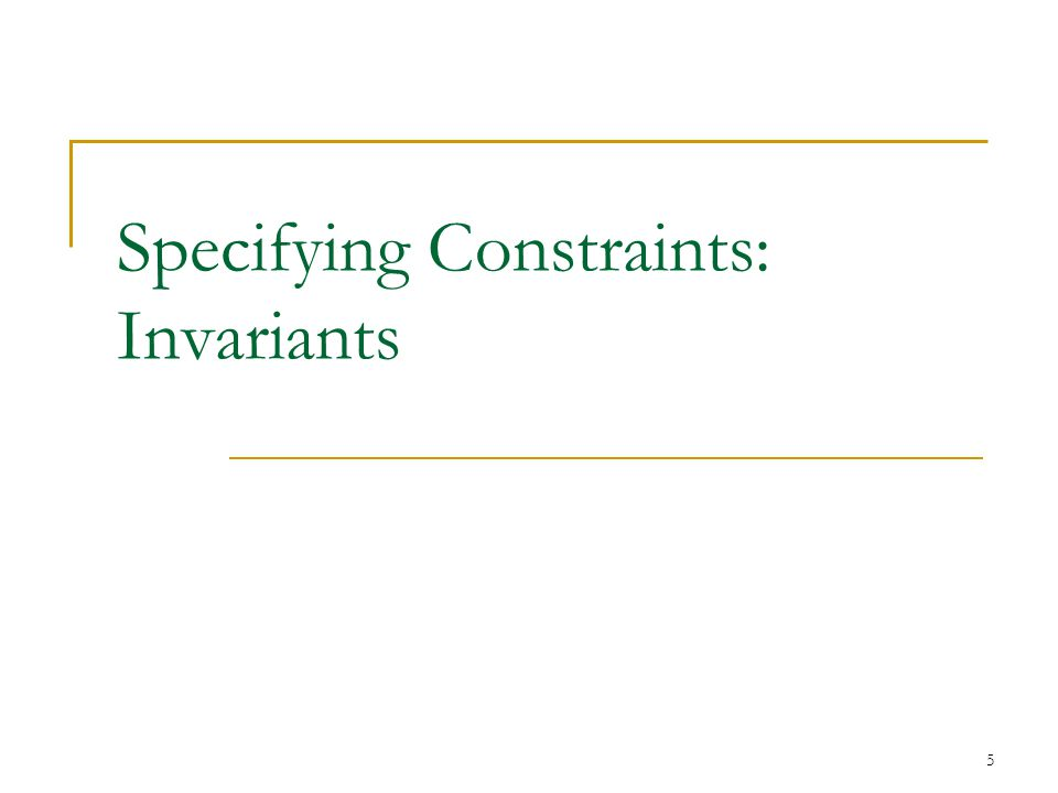 5 Specifying Constraints: Invariants