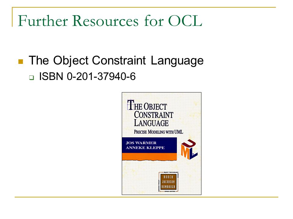Further Resources for OCL The Object Constraint Language  ISBN 0-201-37940-6