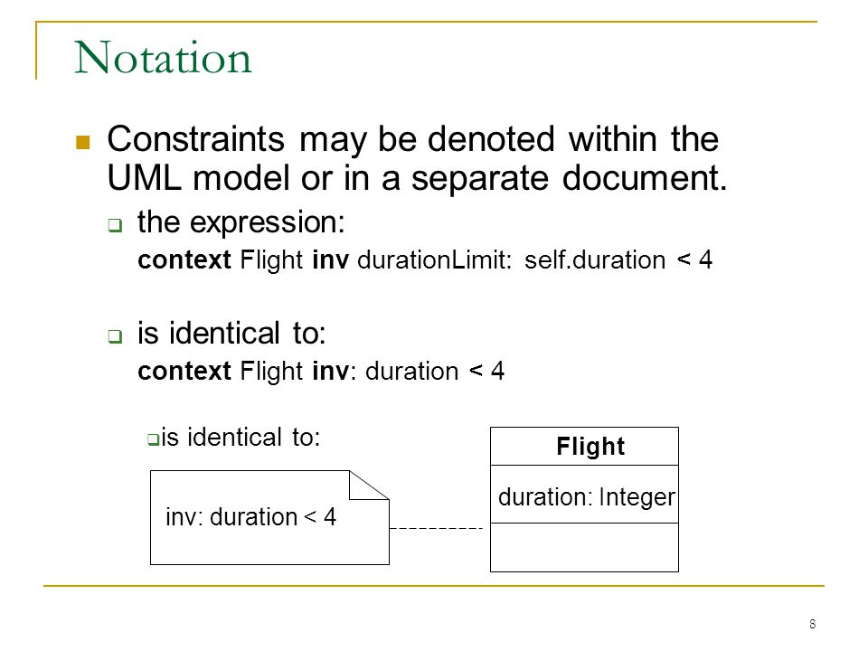 8 Notation Constraints may be denoted within the UML model or in a separate document.