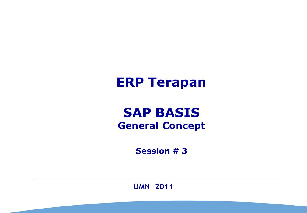 0 UMN 2011 ERP Terapan SAP BASIS General Concept Session # 3