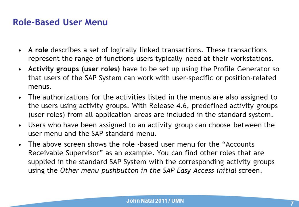 Role-Based User Menu A role describes a set of logically linked transactions.