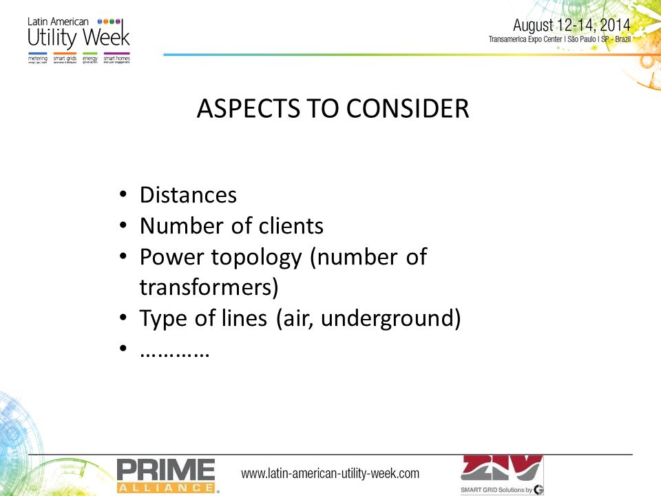 ASPECTS TO CONSIDER Distances Number of clients Power topology (number of transformers) Type of lines (air, underground) …………