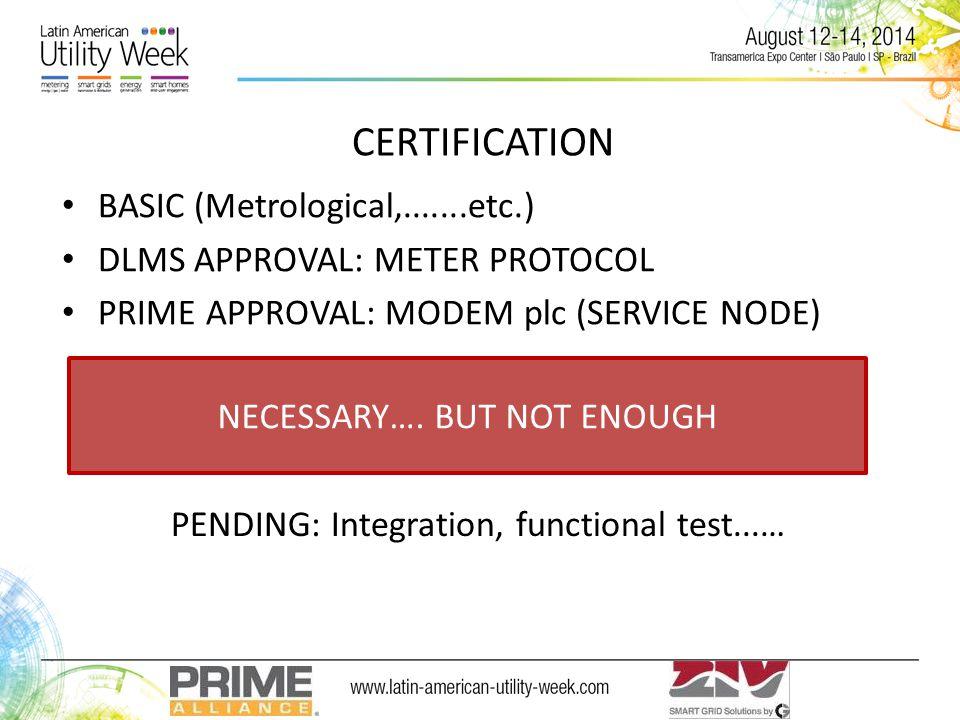 CERTIFICATION BASIC (Metrological,.......etc.) DLMS APPROVAL: METER PROTOCOL PRIME APPROVAL: MODEM plc (SERVICE NODE) NECESSARY….